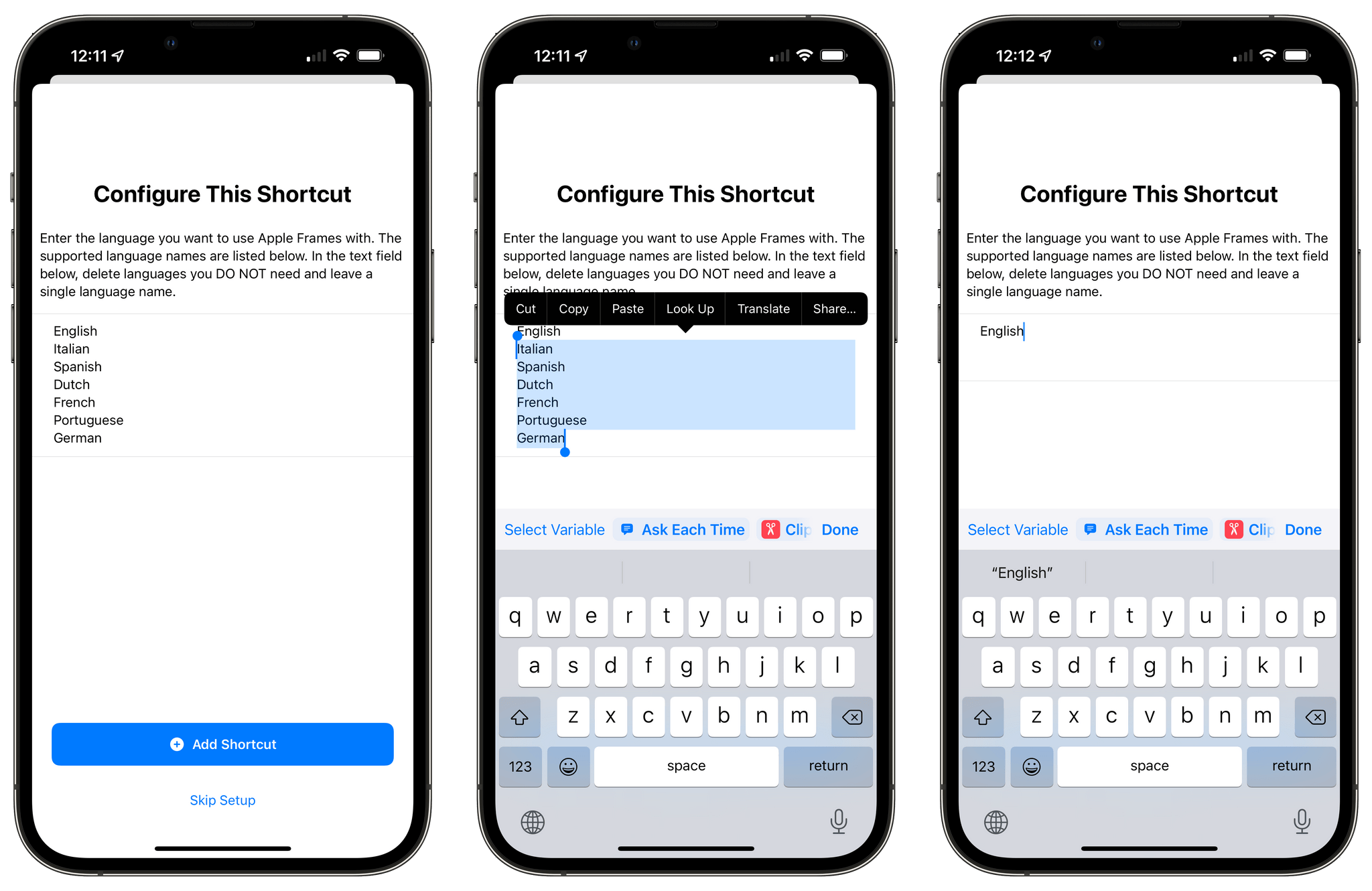 Leave the language you want to use. I wish I could offer a nicer experience to pick languages; unfortunately, bugs in Shortcuts for iOS 15.1 prevented me from building a more intuitive experience to pick languages at setup.